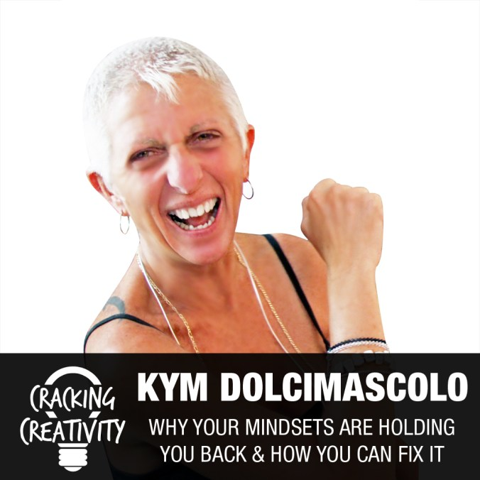 Kym Dolcimascolo on Creating a Plan, Knowing Your Audience, and How Artists Can Change the World - Cracking Creativity Episode 68