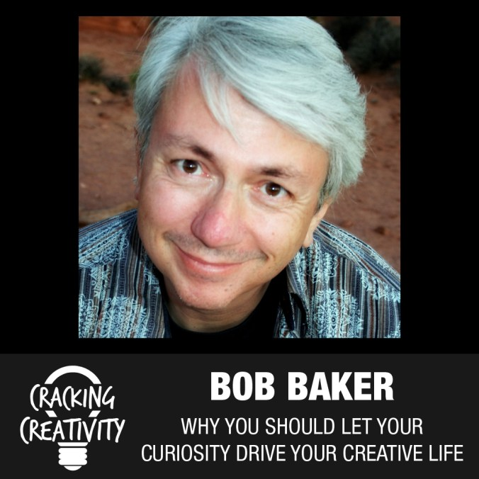 Bob Baker on Following Your Curiosity, Being Persistent, and Finding Success as an Artist - Cracking Creativity Episode 69