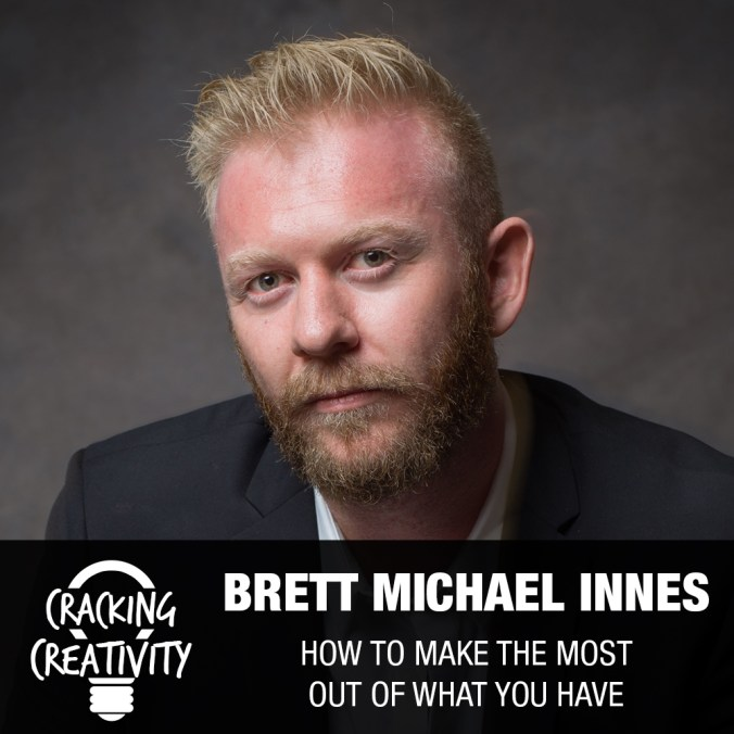 Brett Michael Innes on Adapting to Your Situation, the Power of Mentorship, and Not Giving it to Fear - Cracking Creativity Episode 84