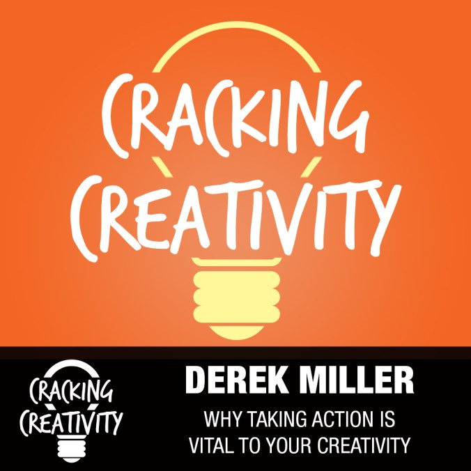 Derek Miller on Creative Action, Having Positive Mindsets, and Not Getting Down on Yourself - Cracking Creativity Podcast Episode 87