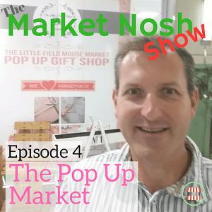 The Market Nosh Show, Podcast, Episode 004, The Pop Up Market,