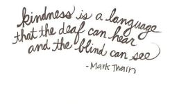 "The Apocryphal Twain: ""Kindness is language the deaf can hear."""