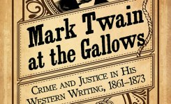 "MARK TWAIN FORUM BOOK REVIEWS: ""Mark Twain at The Gallows: Crime and Justice in His Western Writing"" by Jarrod D. Roark"