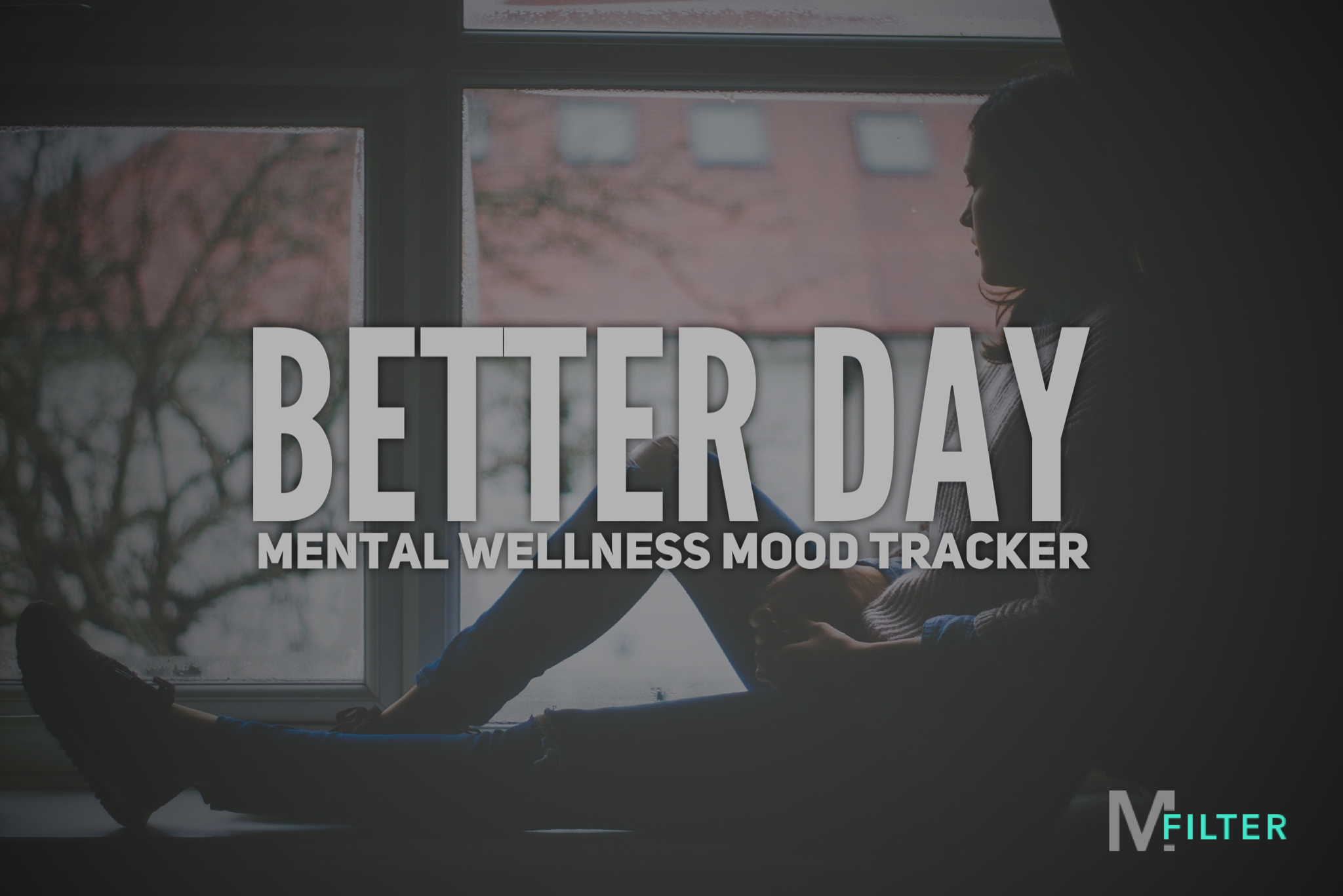Featured Image with text Better Day - Mental wellness mood tracker. Woman sitting in window cill depressed and looking out a window.