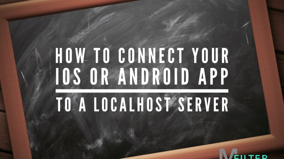 How to connect your iOS or Android App to a Localhost Server