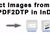 Extract Images from PDF with Markzware PDF2DTP for Adobe InDesign Users