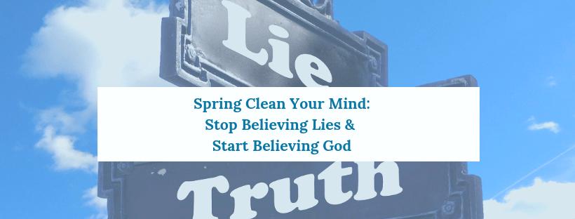 Stop Believing Lies & Start Believing God