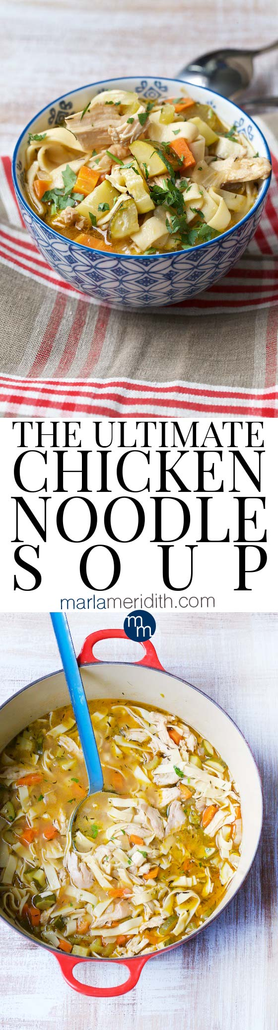 THE ULTIMATE CHICKEN NOODLE SOUP: Nothing says winter more than a comforting bowl of delicious soup. This recipe will become your go-to favorite as soon as you try it! MarlaMeridith.com #soup #recipe