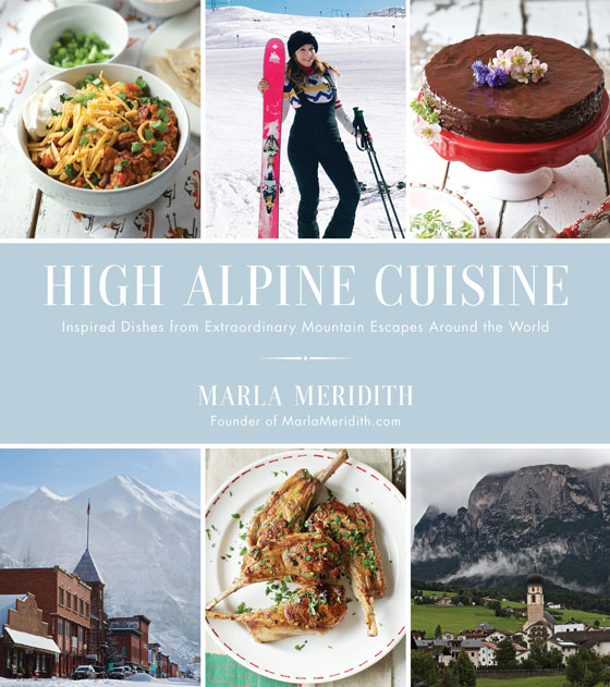 High Alpine Cuisine Cookbook by MarlaMeridith.com and get the recipes for the most delicious recipes inspired by the world's greatest ski resorts! MarlaMeridith.com