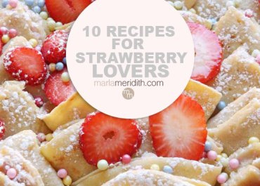 10 AMAZINGLY Delicious Recipes for Strawberry Lovers! MarlaMeridith.com