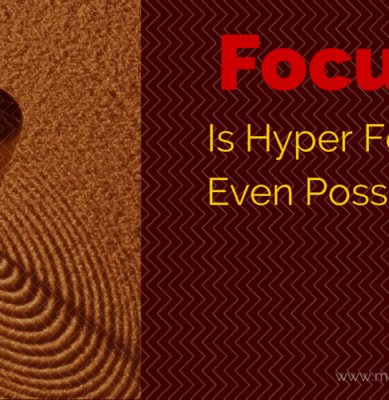 Focus – Is Hyper Focus Even Possible?