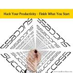 Hack Your Productivity - Finish What You Start