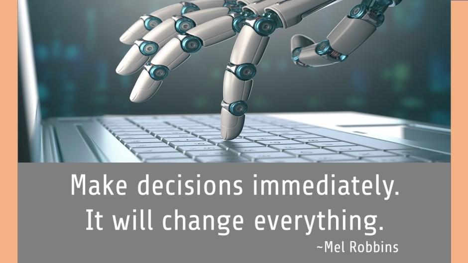 make decisions immediately