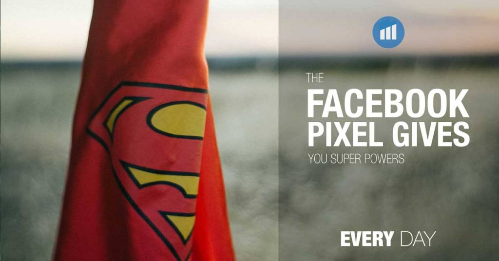 Facebook Pixel gives you super powers