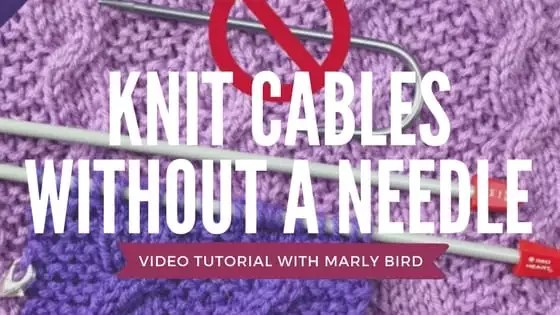 Knitting Cables without a Cable Needle Video Tutorial with Marly Bird