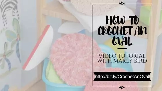 Video Tutorial with Marly Bird on How to Crochet an Oval
