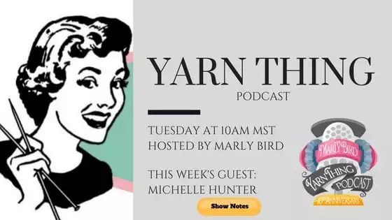 Yarn Thing Podcast with Marly Bird and guest Michelle Hunter