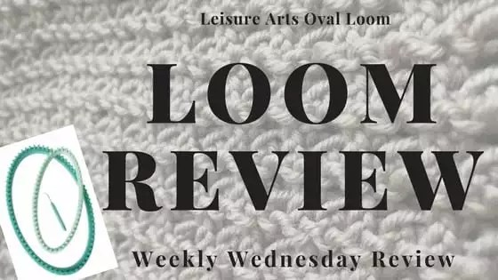 Weekly Wednesday Review Loom Knitting Oval Loom