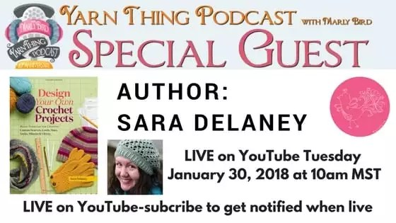 Yarn Thing Podcast with Marly Bird and guest Sara Delaney Author of Design Your Own Crochet Projects