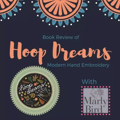 Embroidery, Another Path in your Fiber Journey- Review of Hoop Dreams, Modern Hand Embroidery