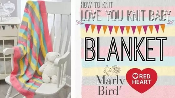 Knit Video Tutorial with Marly Bird-How to Knit the First Love You Knit Baby Blanket
