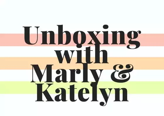 Unboxing with Marly & Katelyn