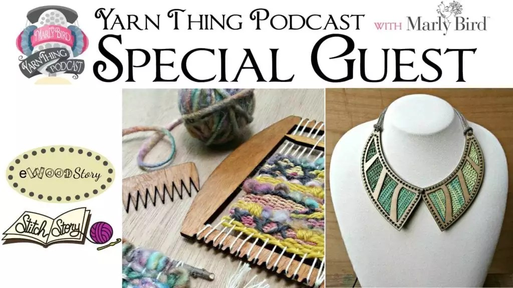 eWood Story on the Yarn Thing Podcast with Marly Bird