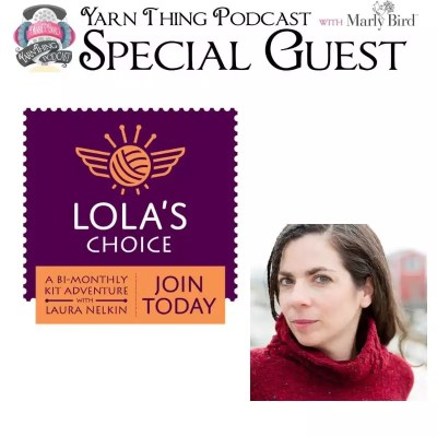 Laura Nelkin is on the Yarn Thing Podcast to talk about Lola's Choice