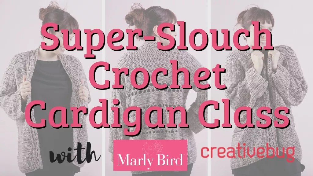 Super-Slouch Crochet Cardigan Class with Marly Bird and creativebug