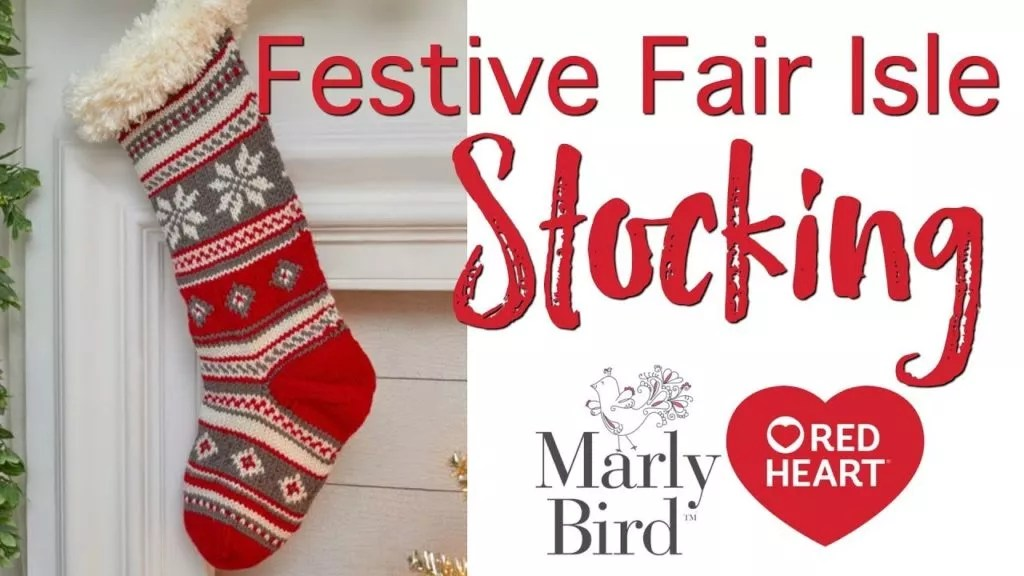 Video Tutorial with Marly Bird-How to knit the Festive Fair Isle Stocking