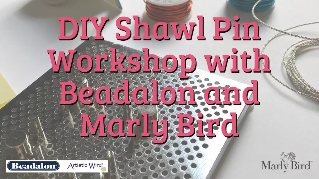 DIY Shawl Pins Workshop with Beadalon and Marly Bird