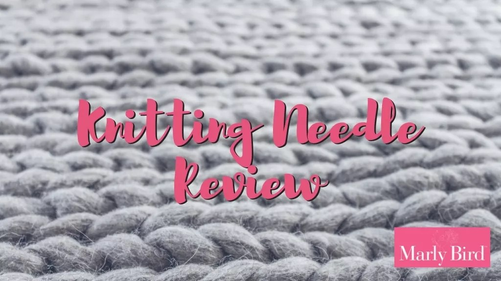 Knitting Needle review for beginners with Marly Bird