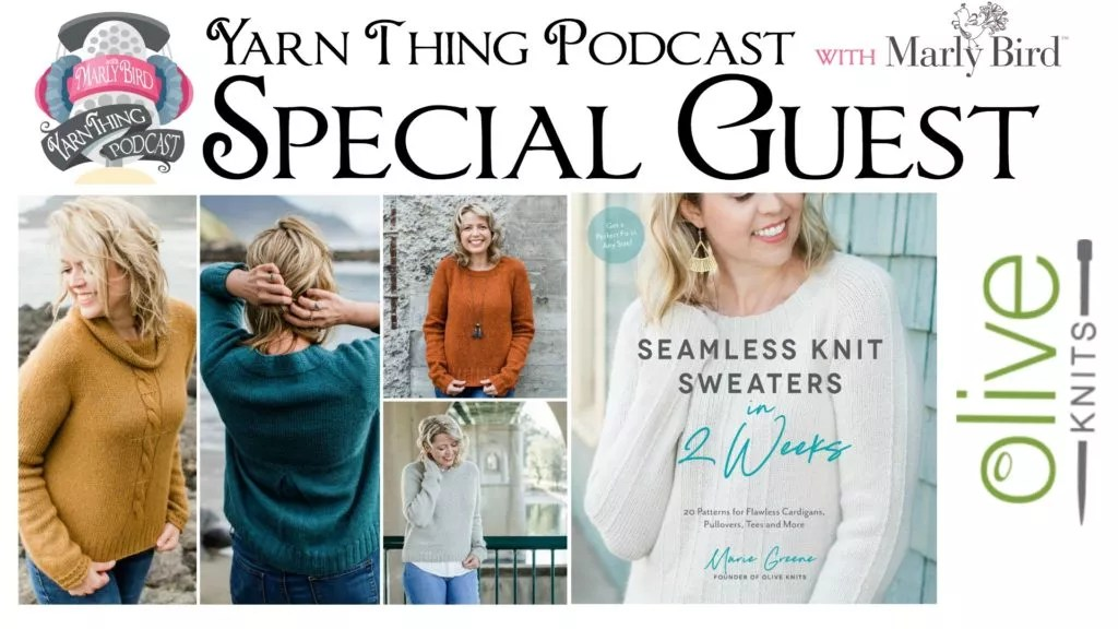 Yarn Thing Podcast with Marly Bird and special guest Olive Knits-seamless knit sweaters in 2 weeks