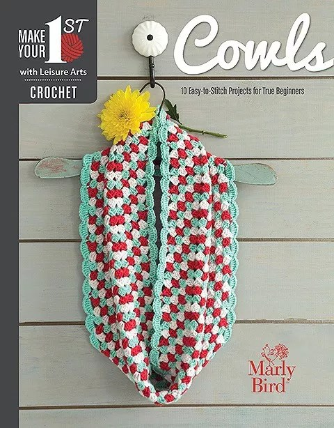 NEW Book from Marly Bird and Leisure Arts: Make Your First Series Crochet Cowls - 10 Easy-to-Stitch Projects for True Beginners