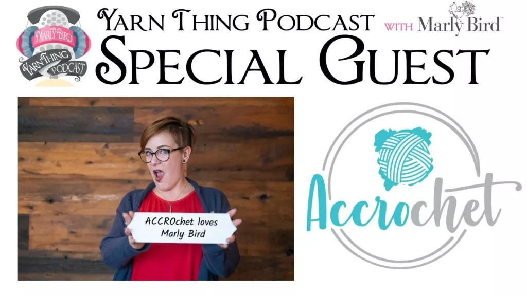 Yarn Thing Podcast with Marly Bird and special guest ACCROchet