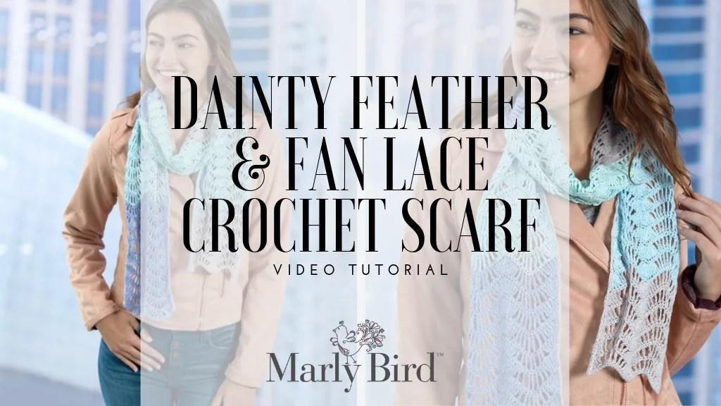 Video Tutorial-Dainty Feather & Fan Lace Crochet Scarf