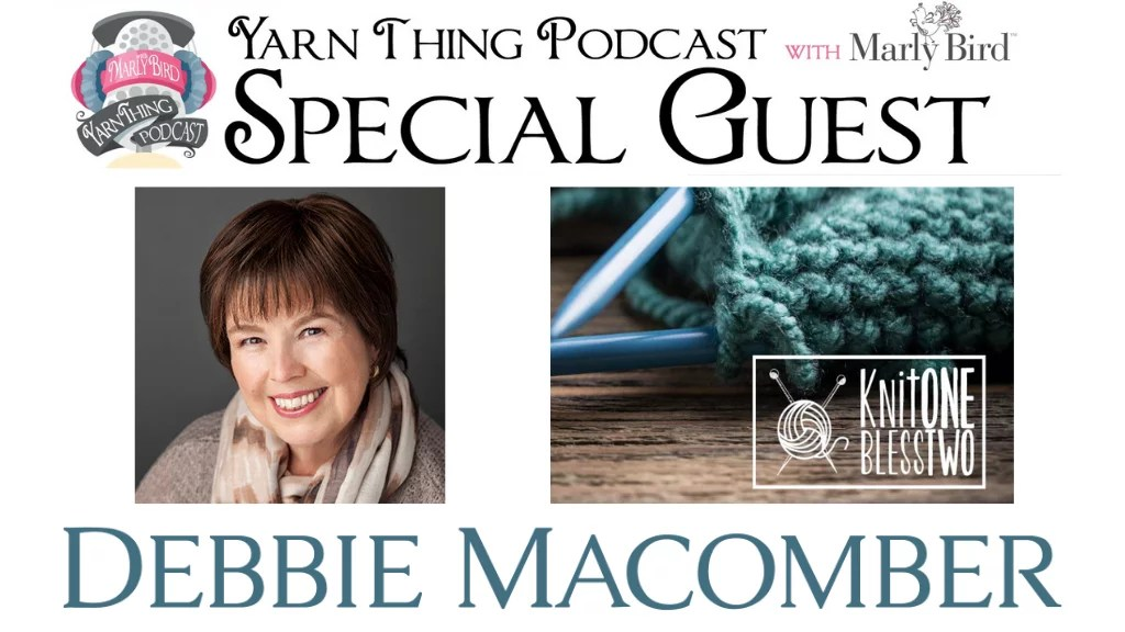 Yarn Thing Podcast with Marly Bird and Special Guest Debbie Macomber
