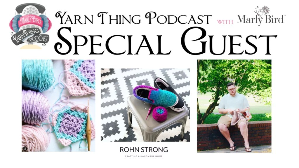 Yarn Thing Podcast with Marly Bird and special guest Rohn Strong