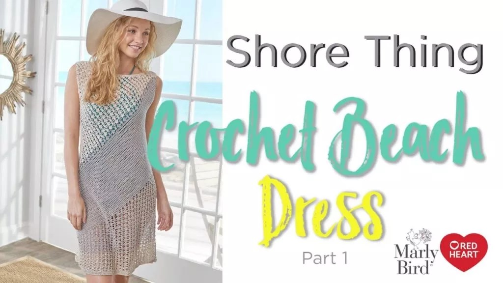 Video Tutorial for the Shore Thing Dress a crochet beach cover up