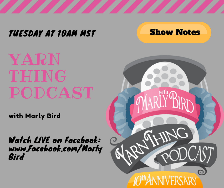 Yarn Thing Podcast with Marly Bird Tuesday at 10am MST Listen LIVE for your chance to win
