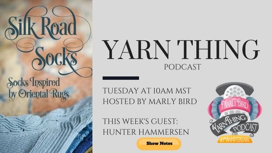 Yarn Thing Podcast with Marly Bird and guest Hunter Hammersen talking about Silk Road Socks