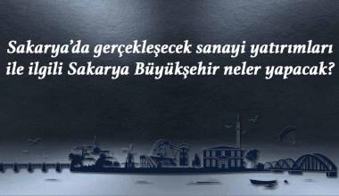 Sakarya'da gerçekleşecek sanayi yatırımları ile ilgili Sakarya Büyükşehir neler yapacak?