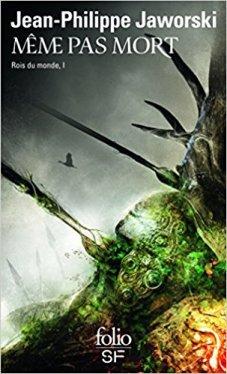 Rois du monde tome 1 : Même pas mort - Jean Philippe Jaworski