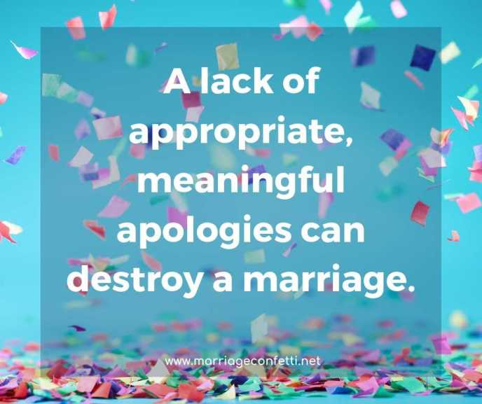 A lack of appropriate, meaningful apologies can destroy a marriage.