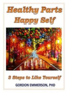 Happy Parts, Happy Self. 3 Steps to Like Yourself. Gordon Emmerson PhD.