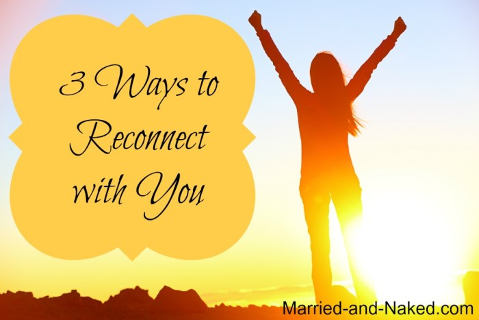 3 ways to reconnect with you - married and naked