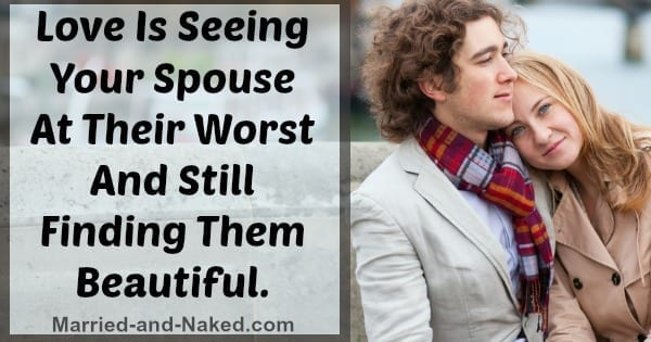 Love is seeing your spouse at their worst - marriage quote