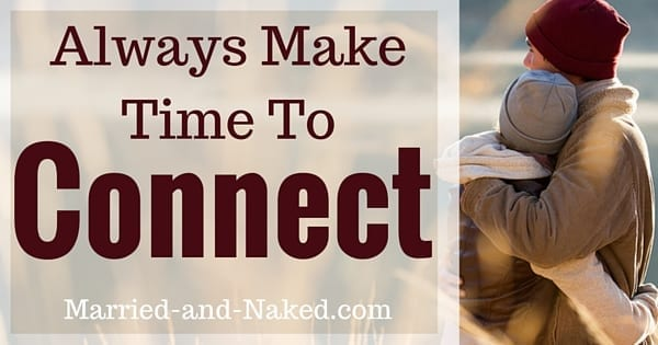 """Always make time to connect."" Marriage quote from the marriage blog, Married-and-Naked.com"