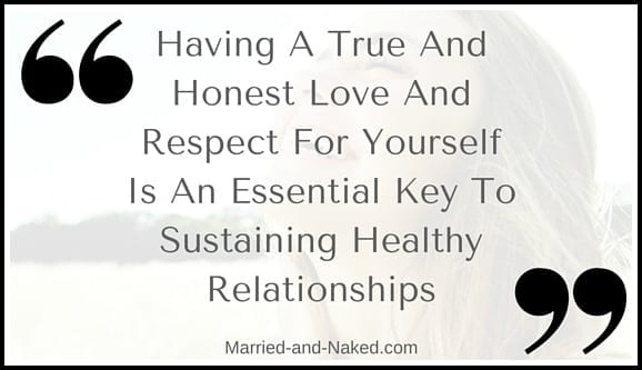 Having A True And Honest Love And Respect For Yourself Is An Essential Key To Sustaining Healthy Relationships