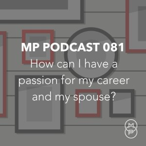 081: How can I have a passion for my career and my spouse